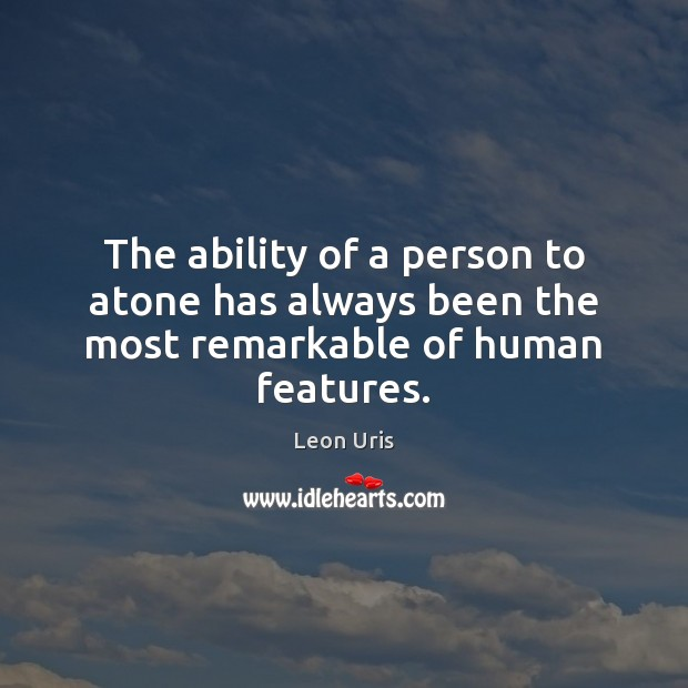 The ability of a person to atone has always been the most remarkable of human features. Image