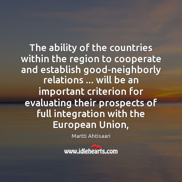 The ability of the countries within the region to cooperate and establish Cooperate Quotes Image