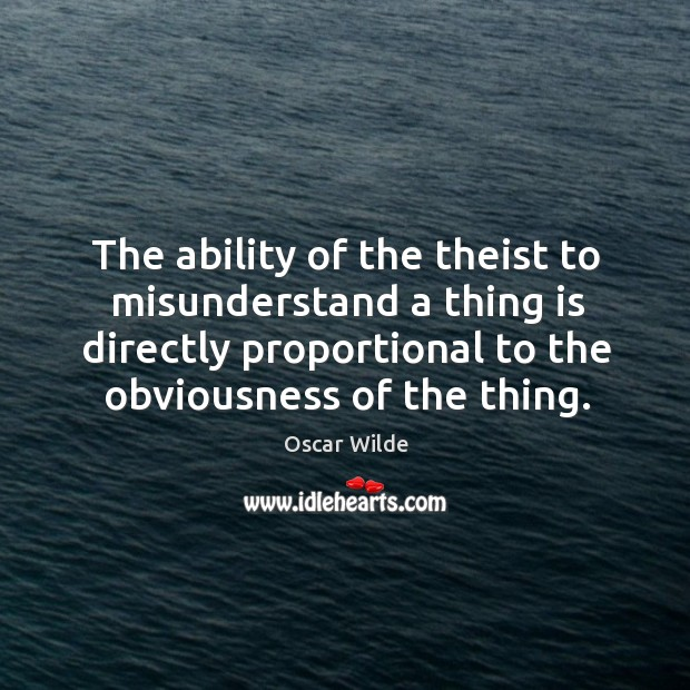 The ability of the theist to misunderstand a thing is directly proportional Image