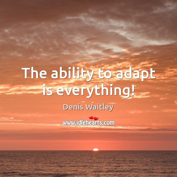 Image, The ability to adapt is everything!