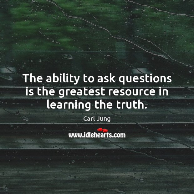 The ability to ask questions is the greatest resource in learning the truth. Image