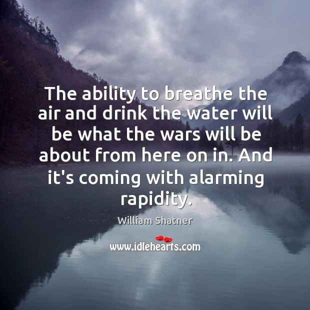The ability to breathe the air and drink the water will be Image