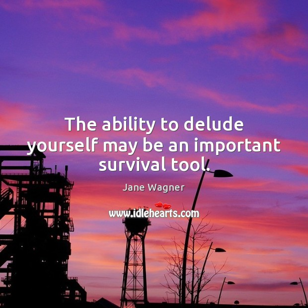 The ability to delude yourself may be an important survival tool. Image