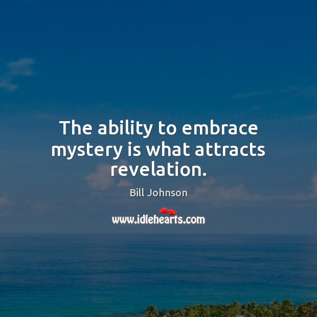 The ability to embrace mystery is what attracts revelation. Image