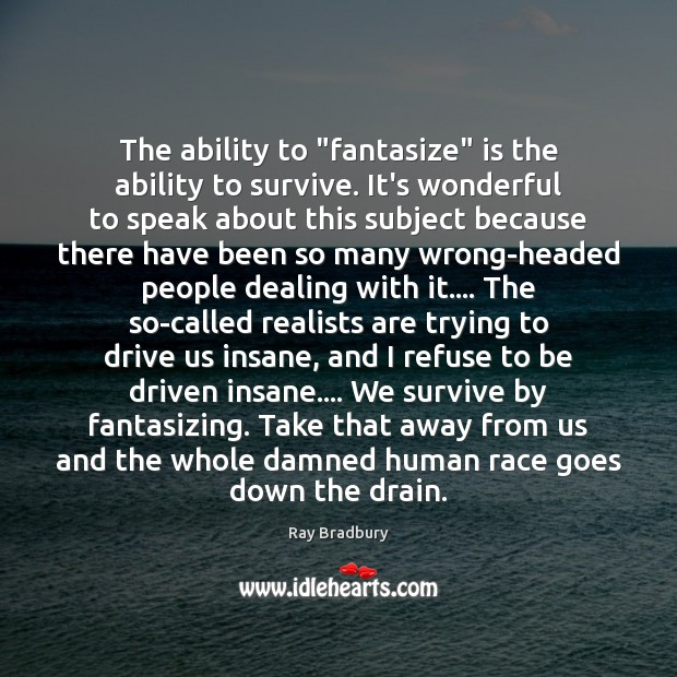 """The ability to """"fantasize"""" is the ability to survive. It's wonderful to Image"""