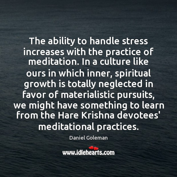 The ability to handle stress increases with the practice of meditation. In Image