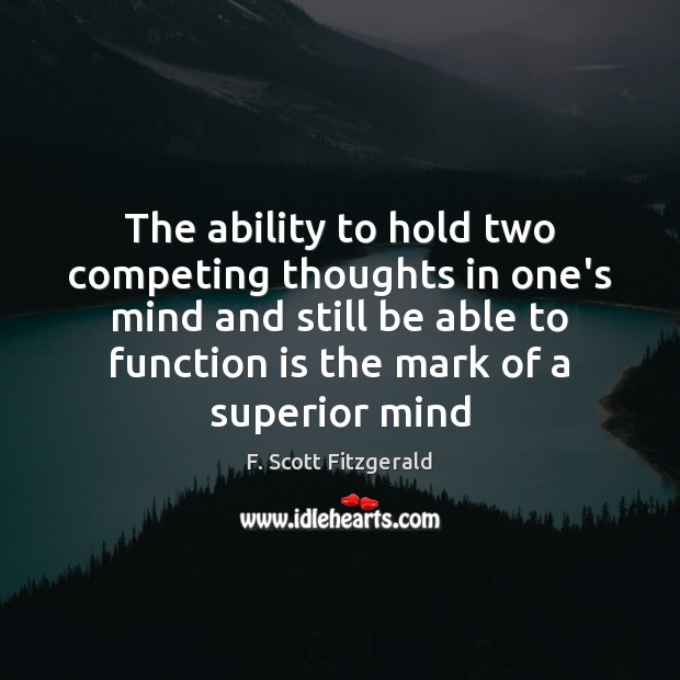 Image, The ability to hold two competing thoughts in one's mind and still