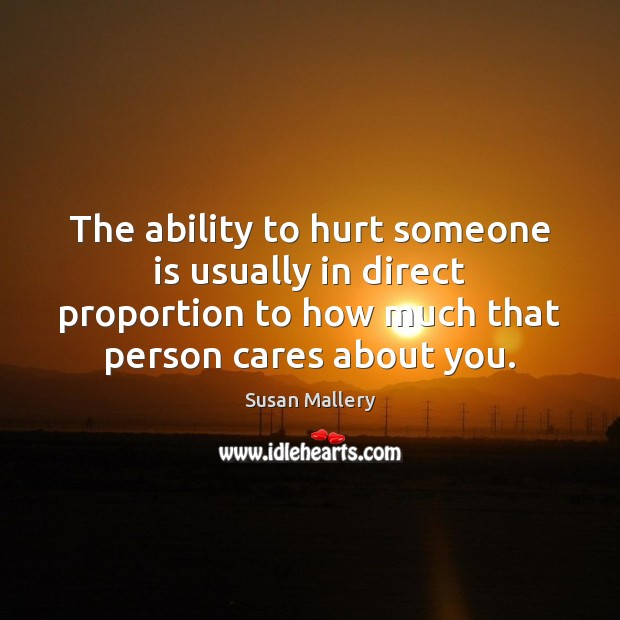 The ability to hurt someone is usually in direct proportion to how Image