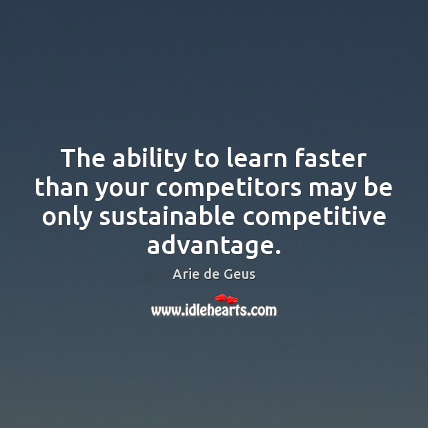 Image, The ability to learn faster than your competitors may be only sustainable