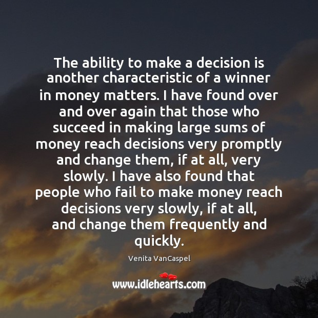 Venita VanCaspel Picture Quote image saying: The ability to make a decision is another characteristic of a winner