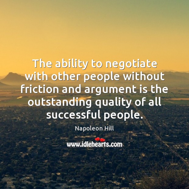The ability to negotiate with other people without friction and argument is Napoleon Hill Picture Quote