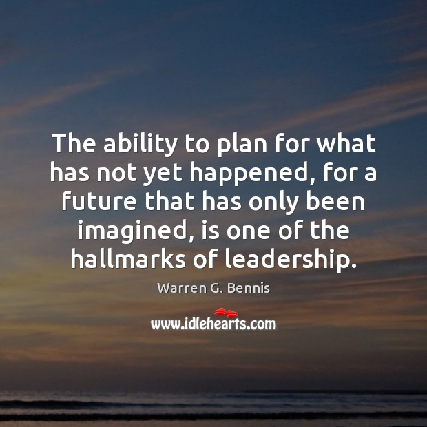 The ability to plan for what has not yet happened, for a Warren G. Bennis Picture Quote