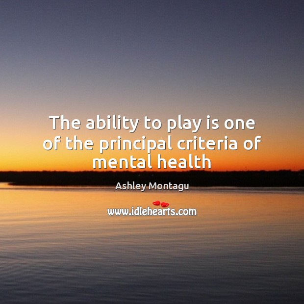 The ability to play is one of the principal criteria of mental health Image
