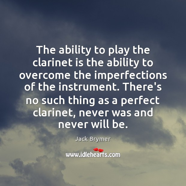 The ability to play the clarinet is the ability to overcome the Image