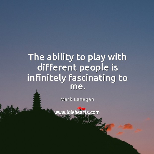 The ability to play with different people is infinitely fascinating to me. Image