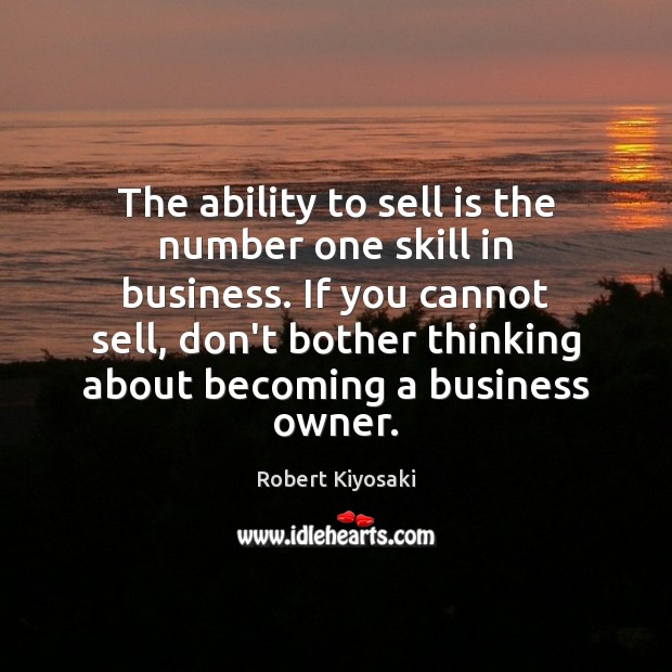 The ability to sell is the number one skill in business. If Image
