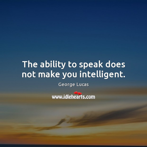 The ability to speak does not make you intelligent. Image
