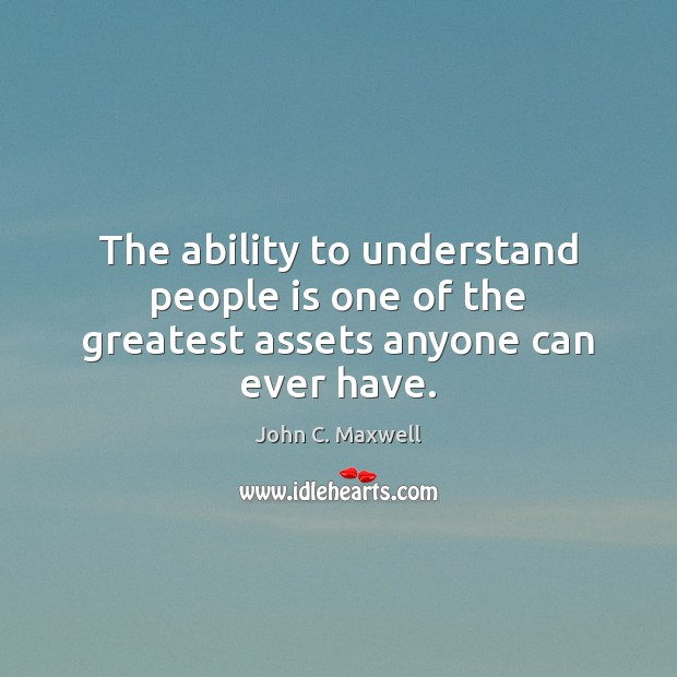 Image, The ability to understand people is one of the greatest assets anyone can ever have.