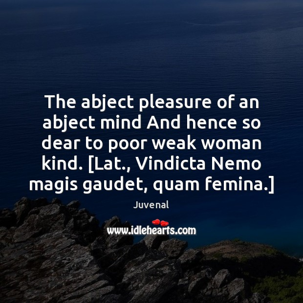 The abject pleasure of an abject mind And hence so dear to Image