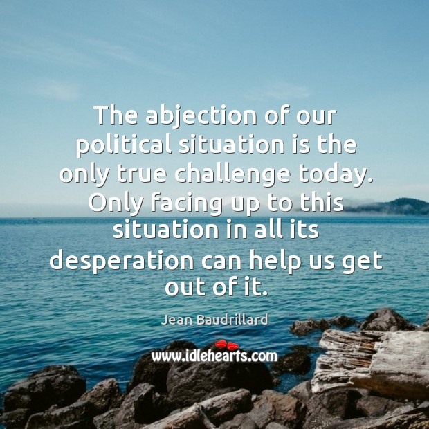 Image, The abjection of our political situation is the only true challenge today.