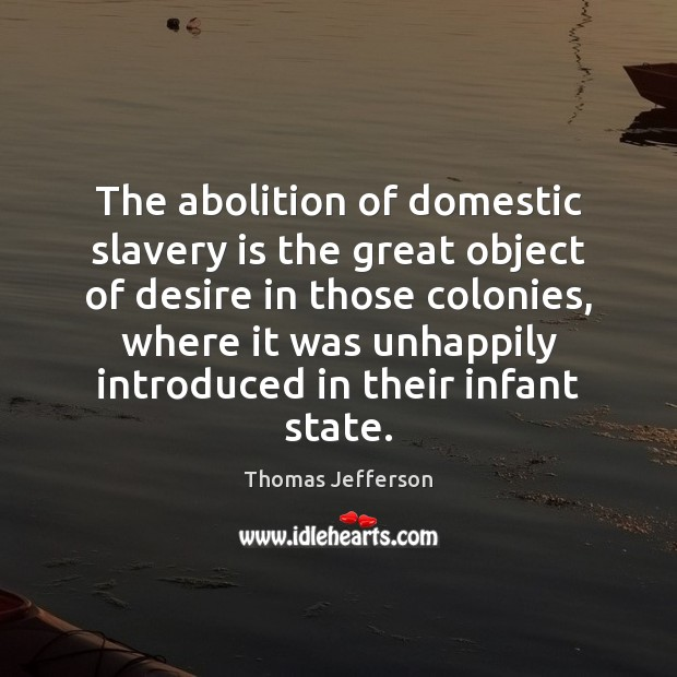 Image, The abolition of domestic slavery is the great object of desire in