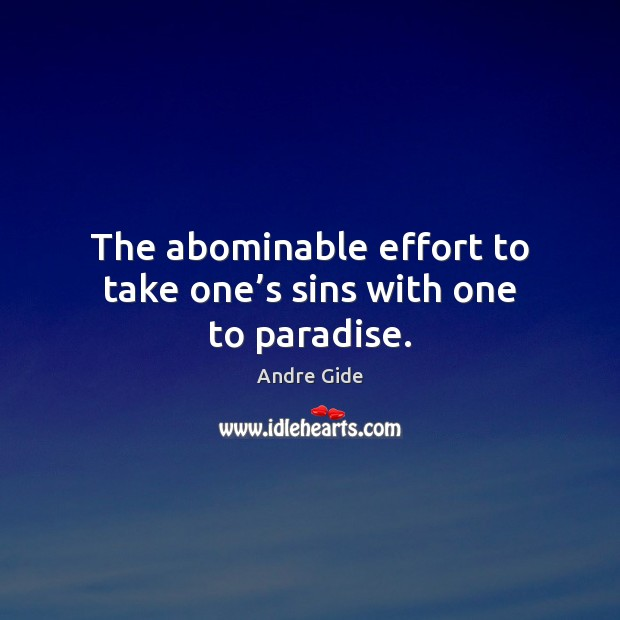 The abominable effort to take one's sins with one to paradise. Andre Gide Picture Quote