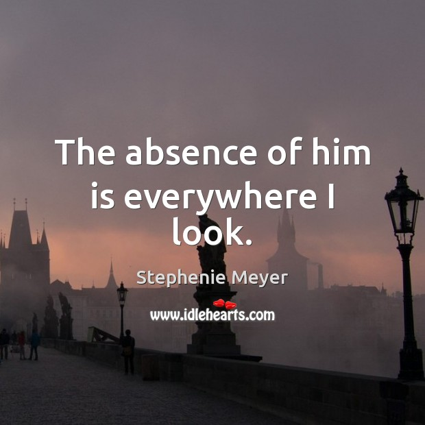 The absence of him is everywhere I look. Image