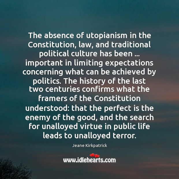 The absence of utopianism in the Constitution, law, and traditional political culture Jeane Kirkpatrick Picture Quote