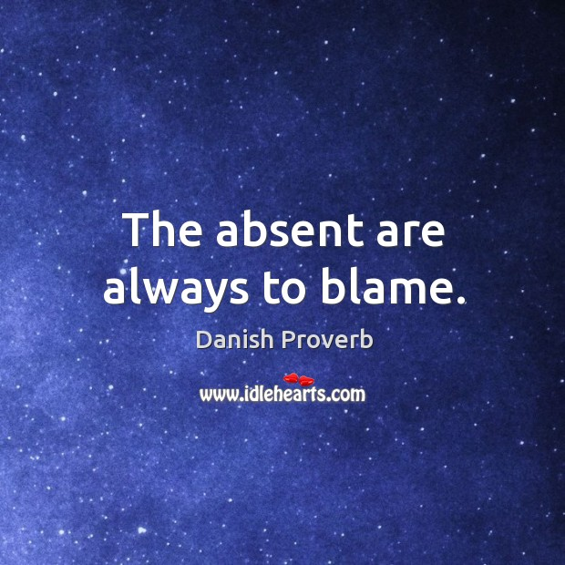 The absent are always to blame. Image