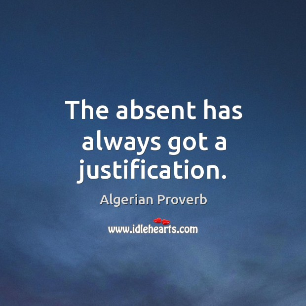 The absent has always got a justification. Algerian Proverbs Image