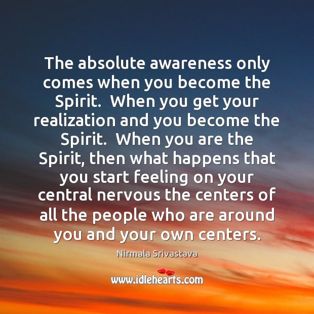 Image, The absolute awareness only comes when you become the Spirit.  When you