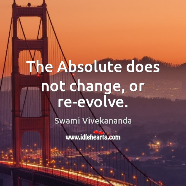 The Absolute does not change, or re-evolve. Image