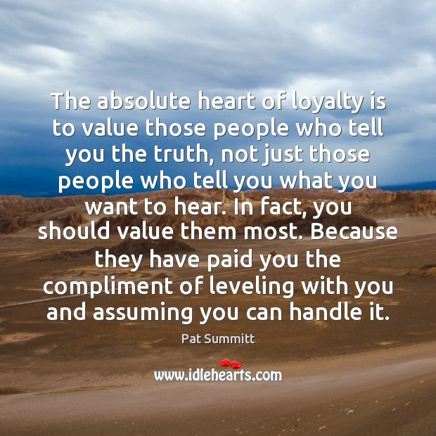 The absolute heart of loyalty is to value those people who tell Loyalty Quotes Image