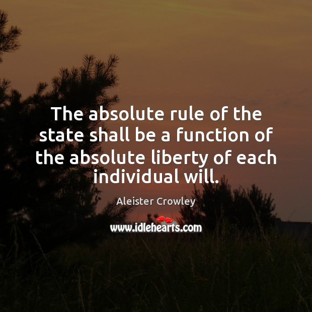 The absolute rule of the state shall be a function of the Aleister Crowley Picture Quote