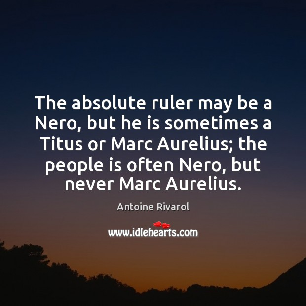 The absolute ruler may be a Nero, but he is sometimes a Image