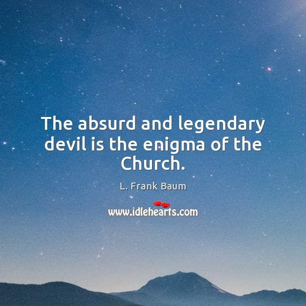 The absurd and legendary devil is the enigma of the Church. Image