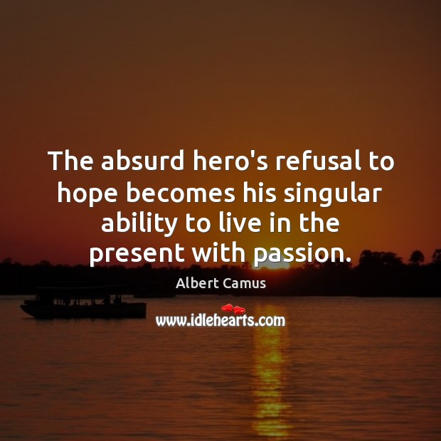 The absurd hero's refusal to hope becomes his singular ability to live Image