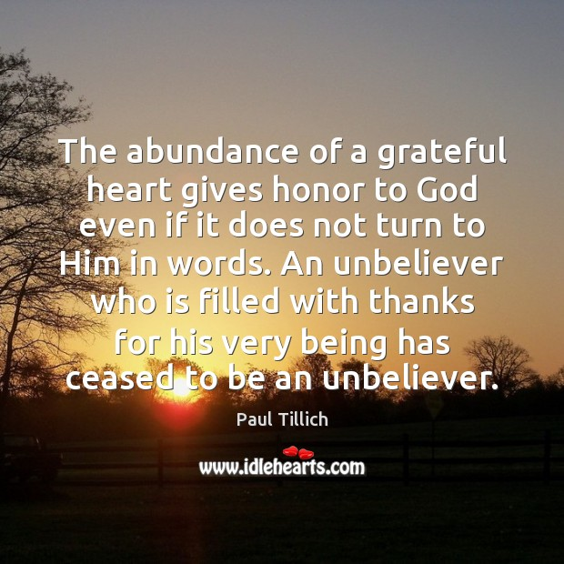 The abundance of a grateful heart gives honor to God even if Paul Tillich Picture Quote
