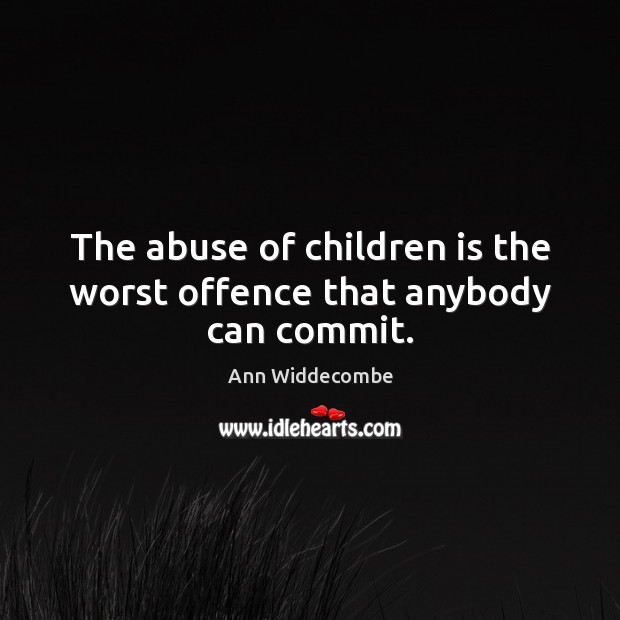 Image, The abuse of children is the worst offence that anybody can commit.
