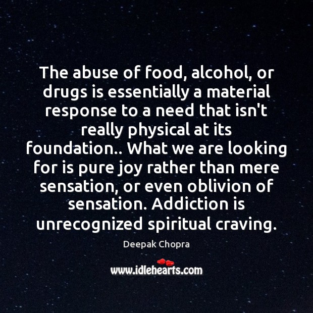 The abuse of food, alcohol, or drugs is essentially a material response Addiction Quotes Image