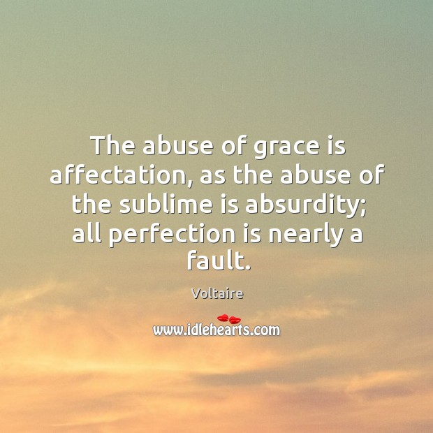 The abuse of grace is affectation, as the abuse of the sublime Image