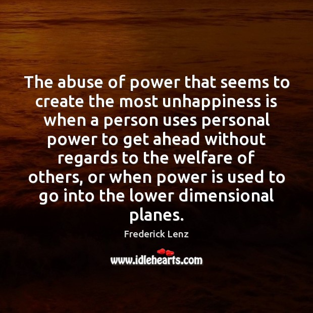 Image, The abuse of power that seems to create the most unhappiness is