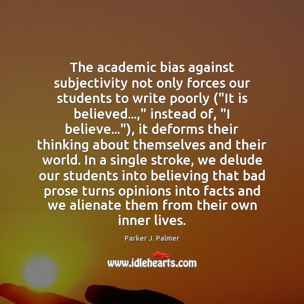 The academic bias against subjectivity not only forces our students to write Image