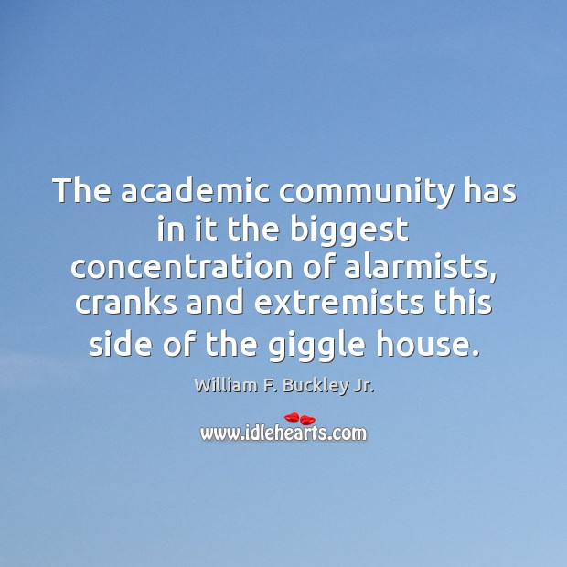 Image, The academic community has in it the biggest concentration of alarmists, cranks