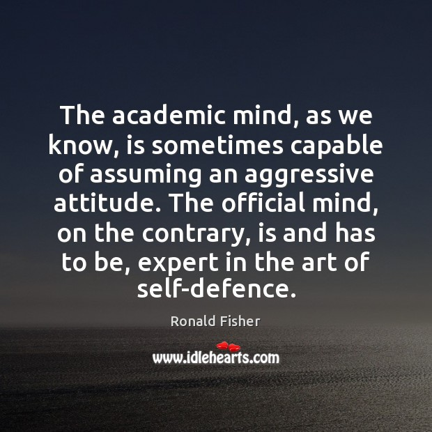 The academic mind, as we know, is sometimes capable of assuming an Image