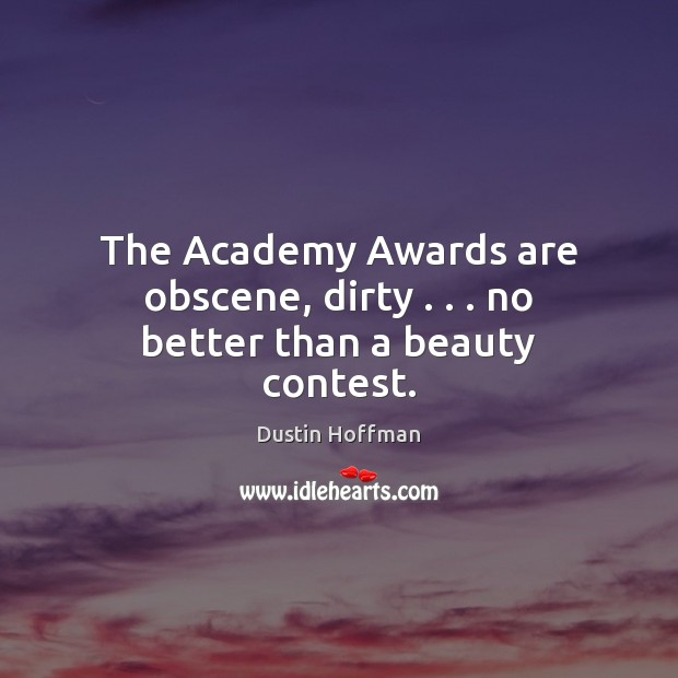 Image, The Academy Awards are obscene, dirty . . . no better than a beauty contest.