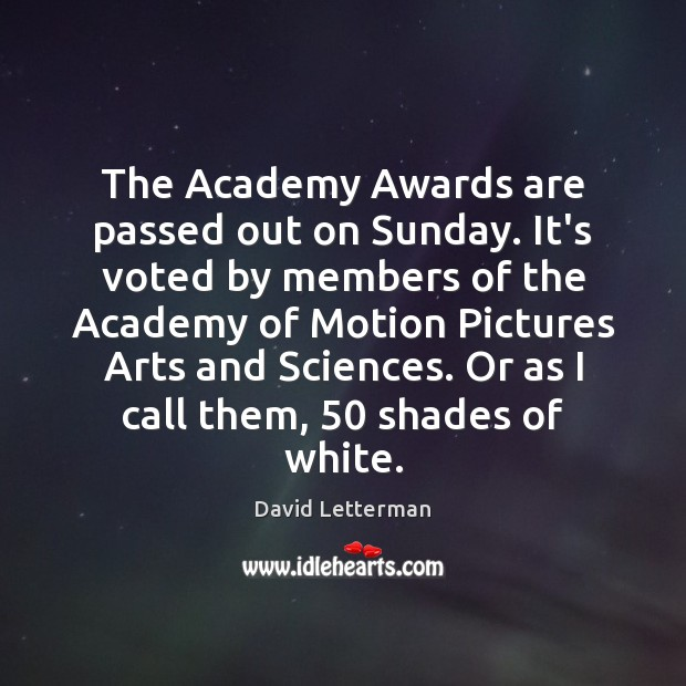 The Academy Awards are passed out on Sunday. It's voted by members Image