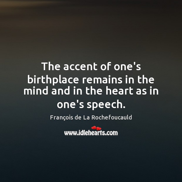 Image, The accent of one's birthplace remains in the mind and in the heart as in one's speech.