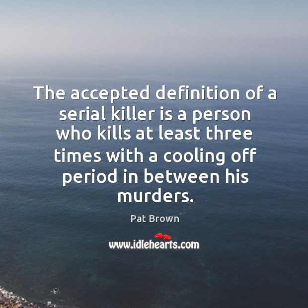 The accepted definition of a serial killer is a person who kills at least three times Image