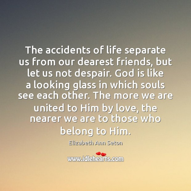 The accidents of life separate us from our dearest friends, but let Image